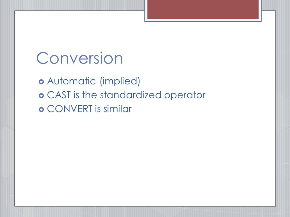 Conversion  Automatic (implied)  CAST is the standardized operator  CONVERT is similar