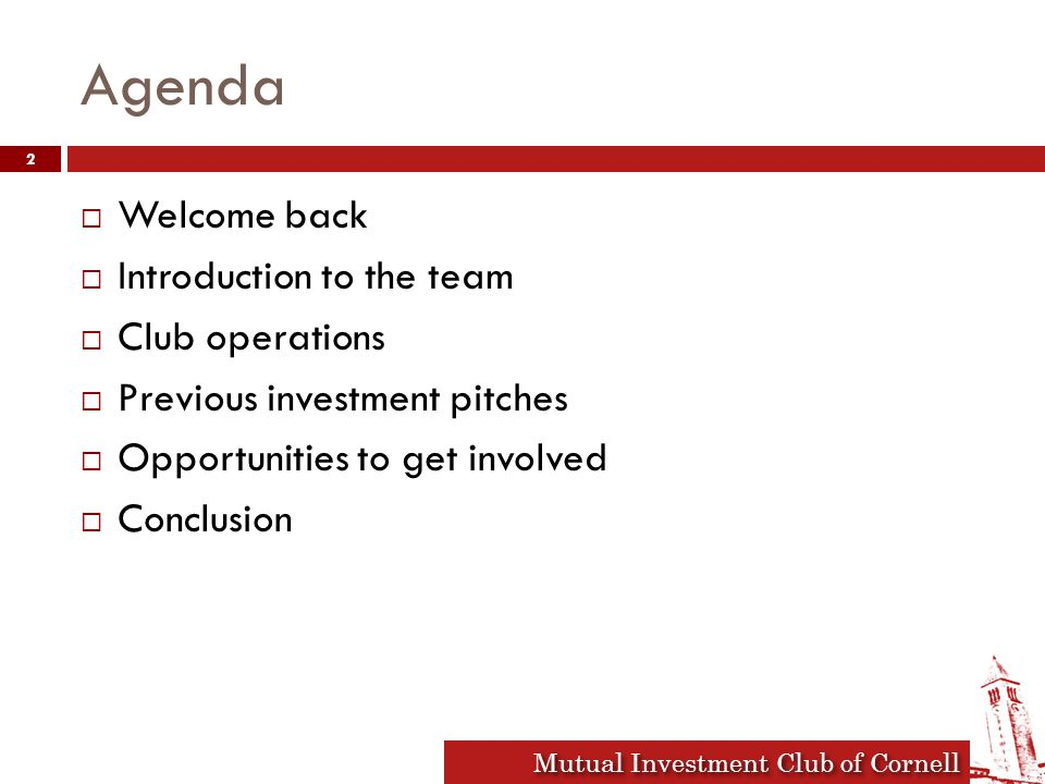 Mutual Investment Club of Cornell Agenda  Welcome back  Introduction to the team  Club operations  Previous investment pitches  Opportunities to get involved  Conclusion 2