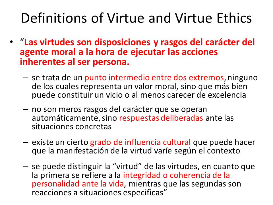 "Definitions of Virtue and Virtue Ethics ""Las virtudes son disposiciones y rasgos del carácter del agente moral a la hora de ejecutar las acciones inhe"