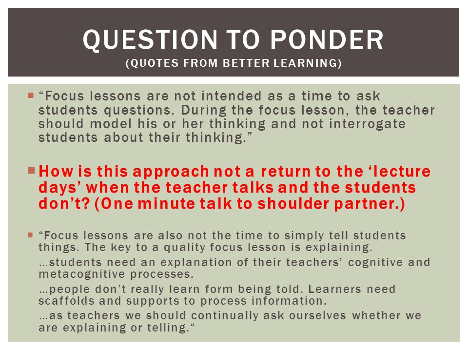  Focus lessons are not intended as a time to ask students questions.