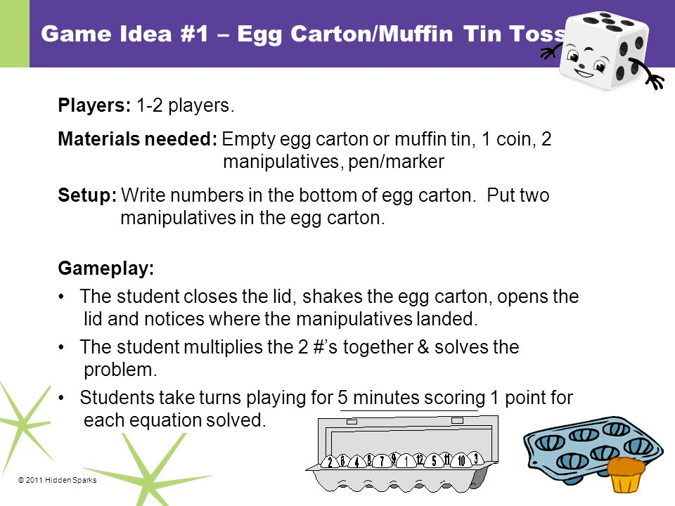 © 2011 Hidden Sparks Game Idea #1 – Egg Carton/Muffin Tin Toss Players: 1-2 players.