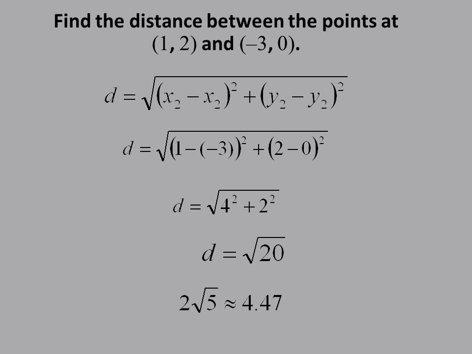 Find the distance between the points at (1, 2) and (–3, 0).