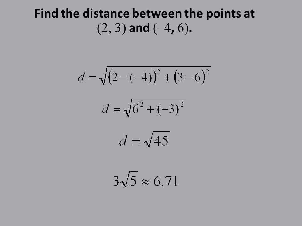Find the distance between the points at (2, 3) and (–4, 6).