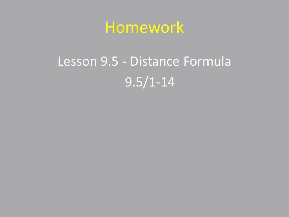 Homework Lesson 9.5 - Distance Formula 9.5/1-14