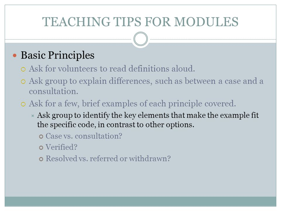 TEACHING TIPS FOR MODULES Basic Principles  Ask for volunteers to read definitions aloud.