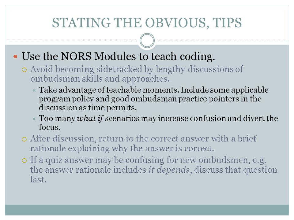 STATING THE OBVIOUS, TIPS Use the NORS Modules to teach coding.