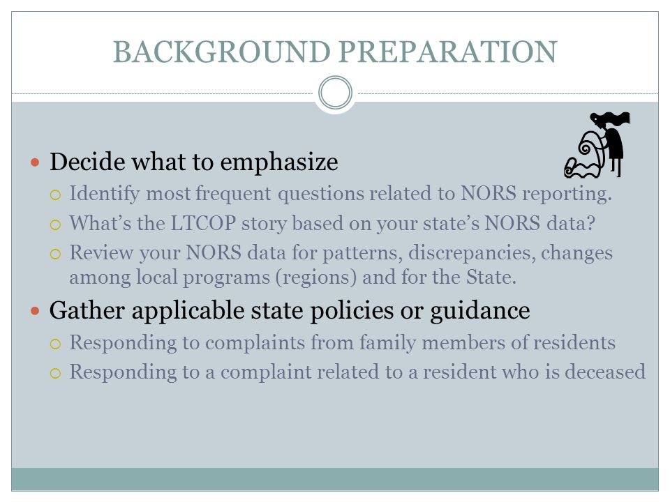 BACKGROUND PREPARATION Decide what to emphasize  Identify most frequent questions related to NORS reporting.