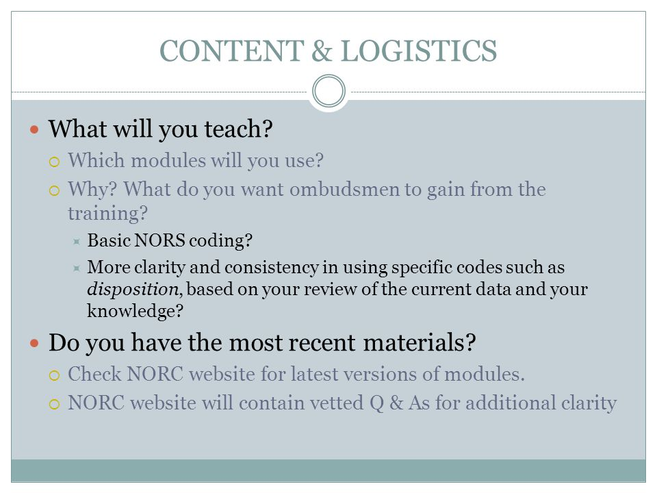 CONTENT & LOGISTICS What will you teach.  Which modules will you use.