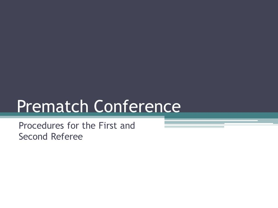 Prematch Conference Procedures for the First and Second Referee