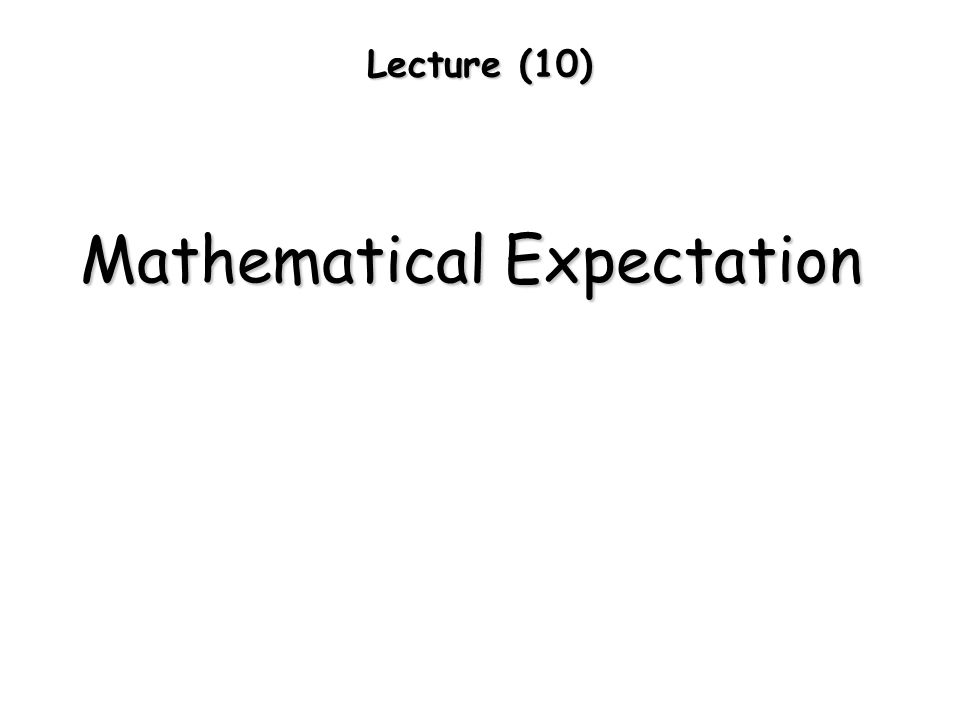 Lecture (10) Mathematical Expectation