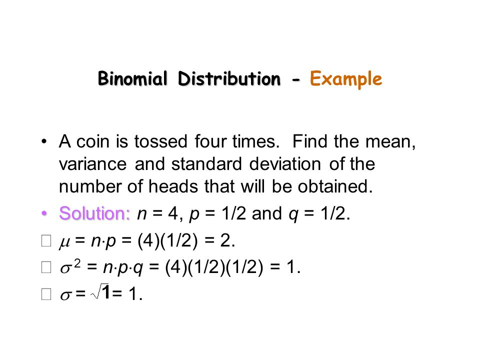 Binomial Distribution - Binomial Distribution - Example A coin is tossed four times.