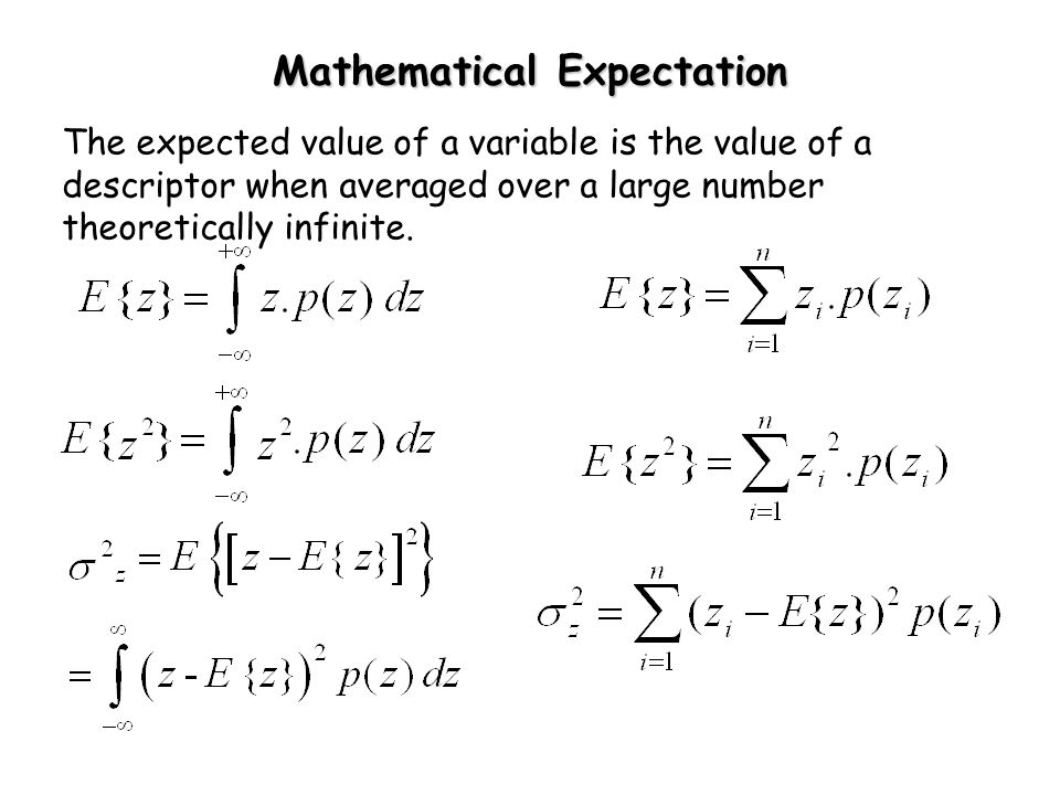 The expected value of a variable is the value of a descriptor when averaged over a large number theoretically infinite.