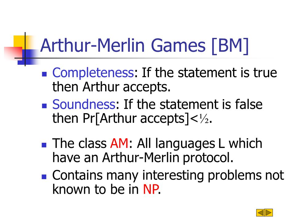 Arthur-Merlin Games [BM] Completeness: If the statement is true then Arthur accepts.