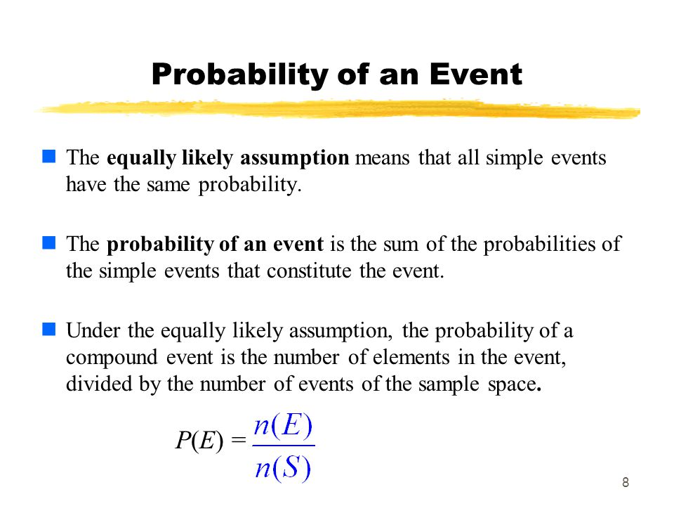 8 Probability of an Event The equally likely assumption means that all simple events have the same probability.