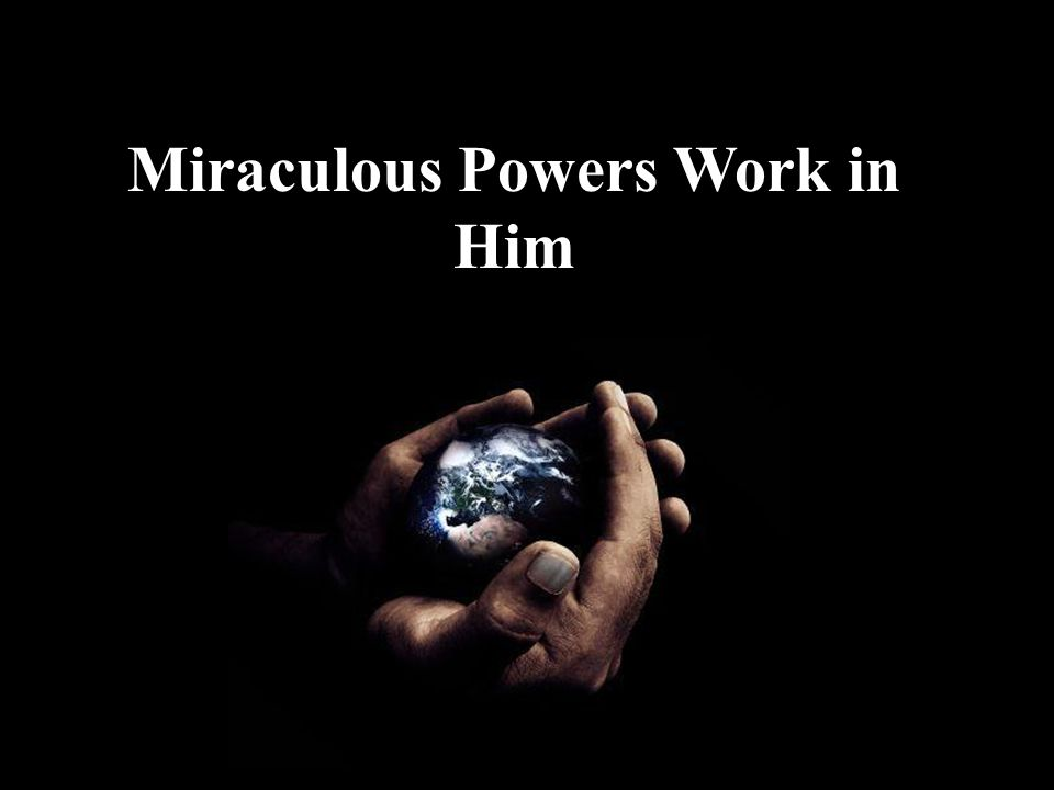 Miraculous Powers Work in Him
