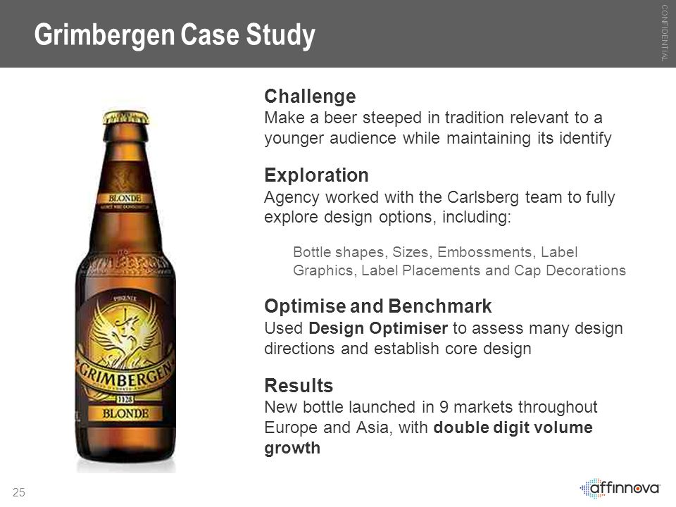 CONFIDENTIAL 25 Grimbergen Case Study Challenge Make a beer steeped in tradition relevant to a younger audience while maintaining its identify Explora