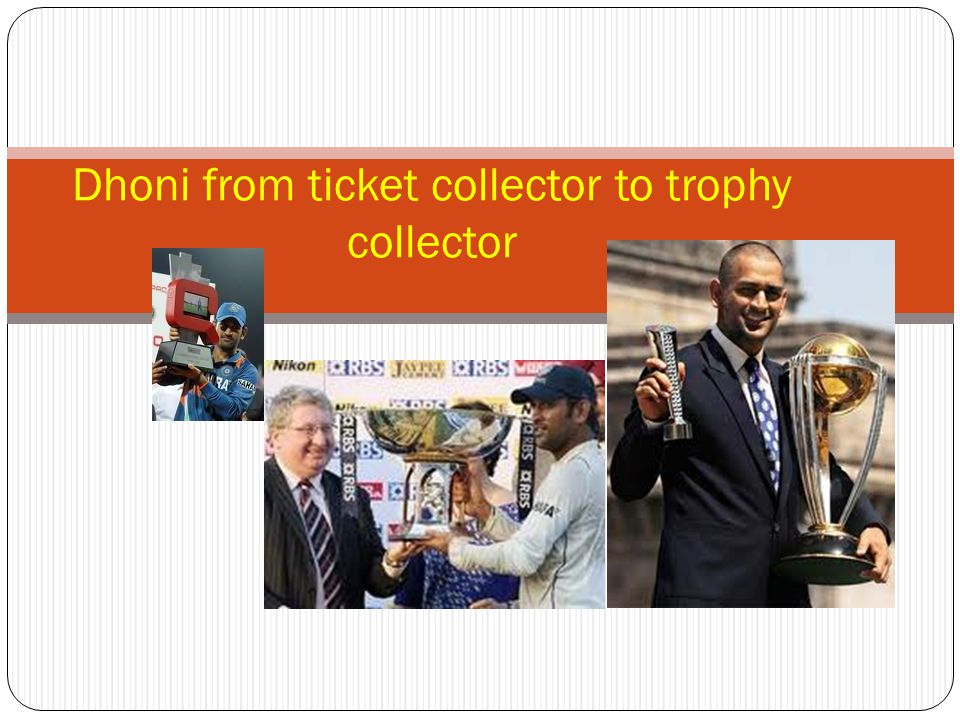 Dhoni from ticket collector to trophy collector