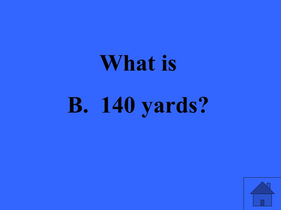 What is B. 140 yards?