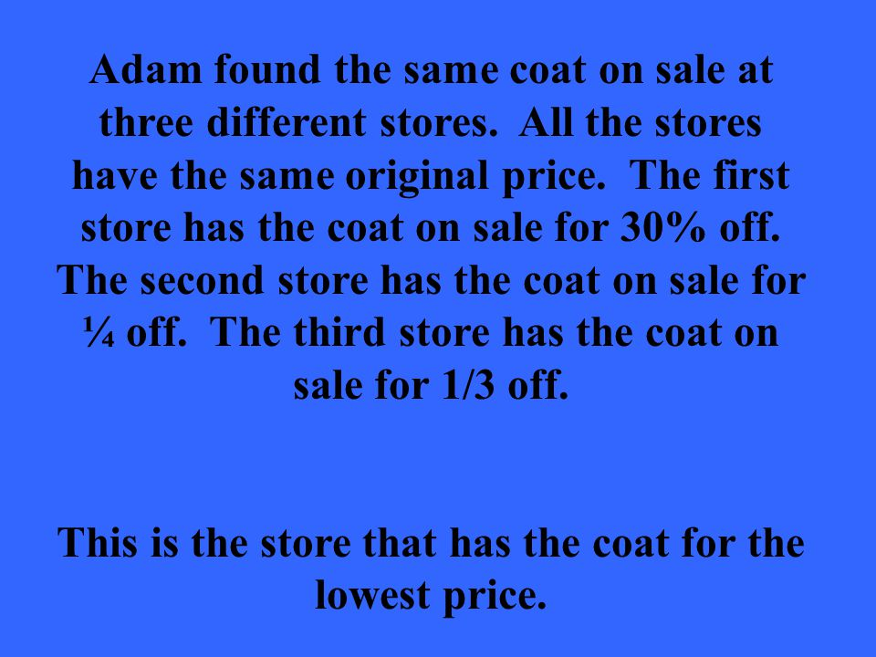 Adam found the same coat on sale at three different stores.