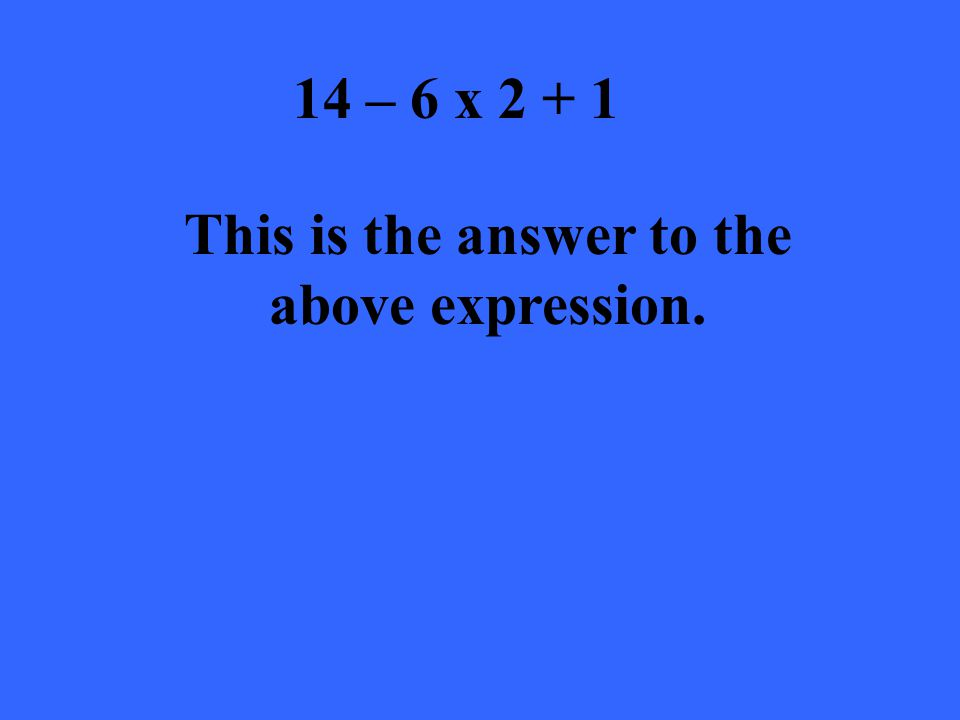 14 – 6 x 2 + 1 This is the answer to the above expression.