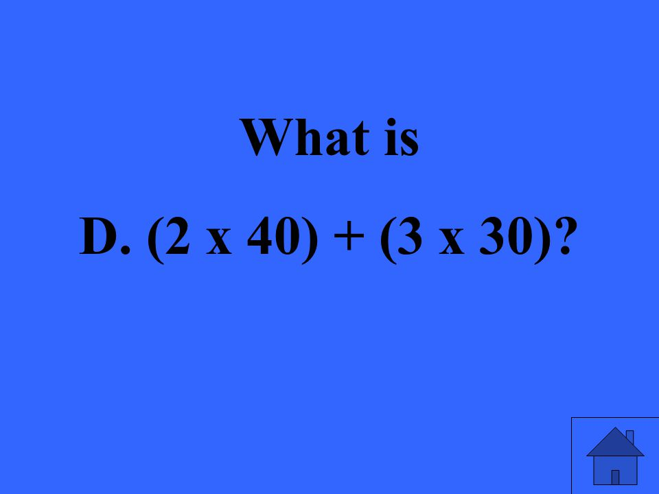 What is D. (2 x 40) + (3 x 30)?