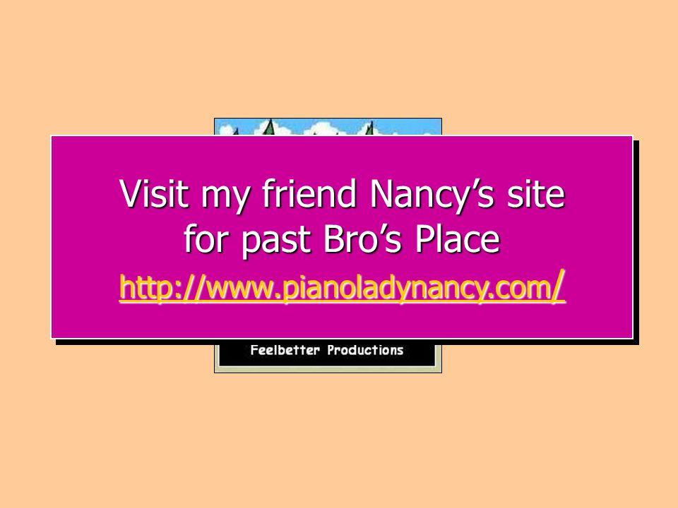 Visit my friend Nancy's site for past Bro's Place http://www.pianoladynancy.com / http://www.pianoladynancy.com / http://www.pianoladynancy.com / Visit my friend Nancy's site for past Bro's Place http://www.pianoladynancy.com / http://www.pianoladynancy.com / http://www.pianoladynancy.com /