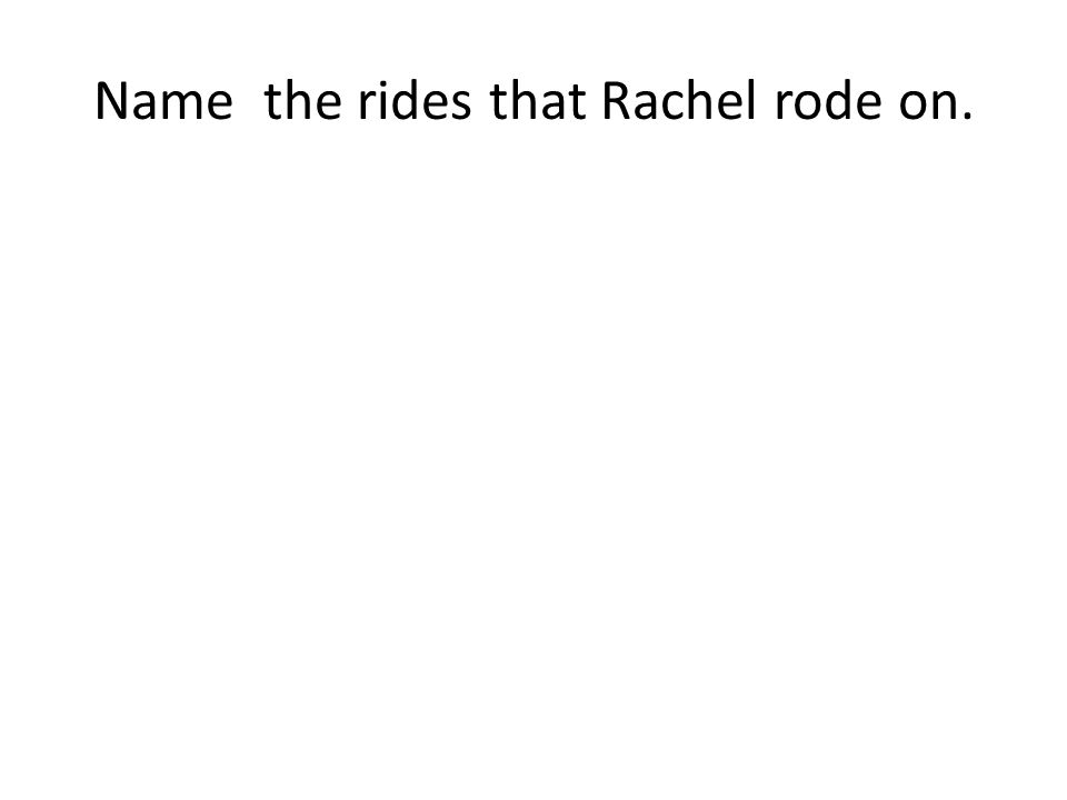 Name the rides that Rachel rode on.