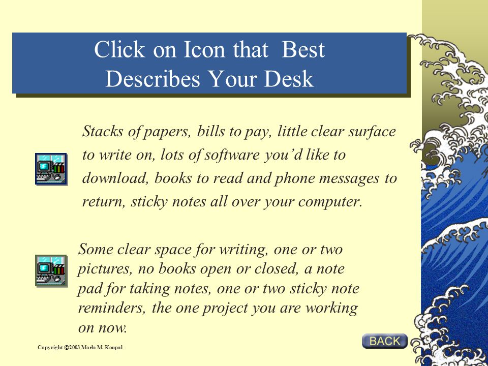 Click on Icon that Best Describes Your Desk Click on Icon that Best Describes Your Desk Stacks of papers, bills to pay, little clear surface to write