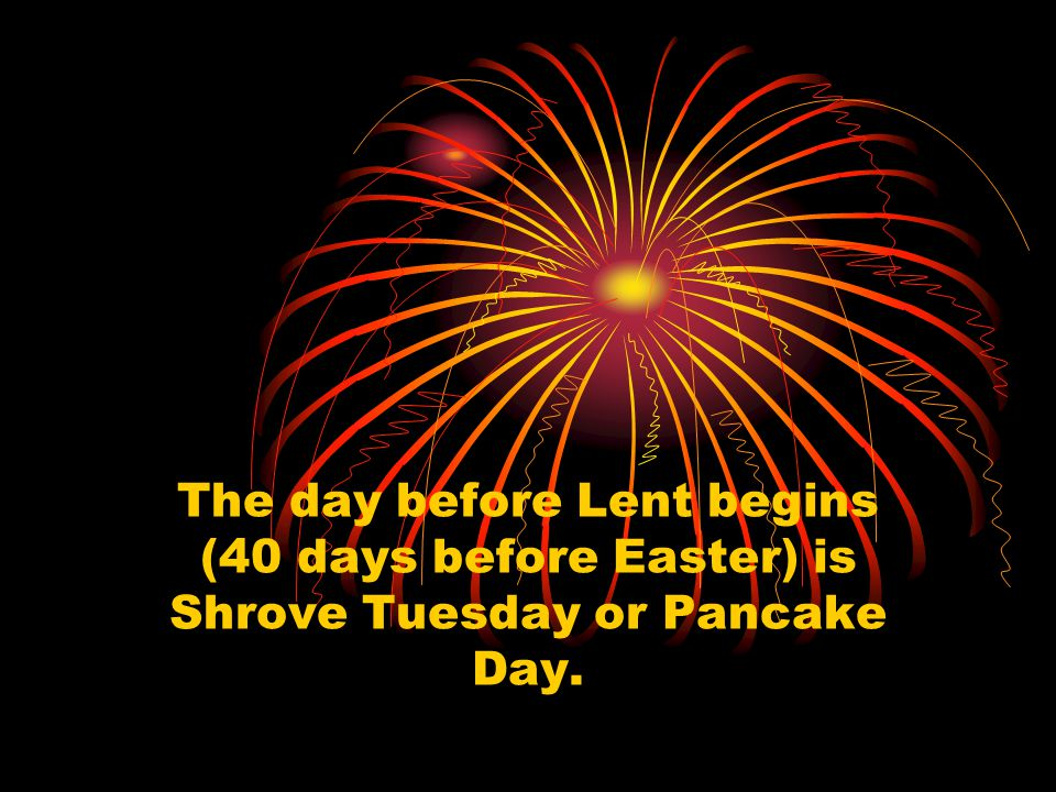 People make pancakes on this day. It is a day for fun.