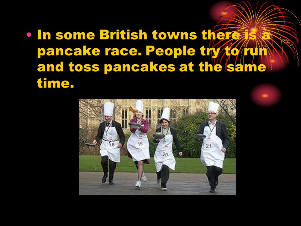 In some British towns there is a pancake race.
