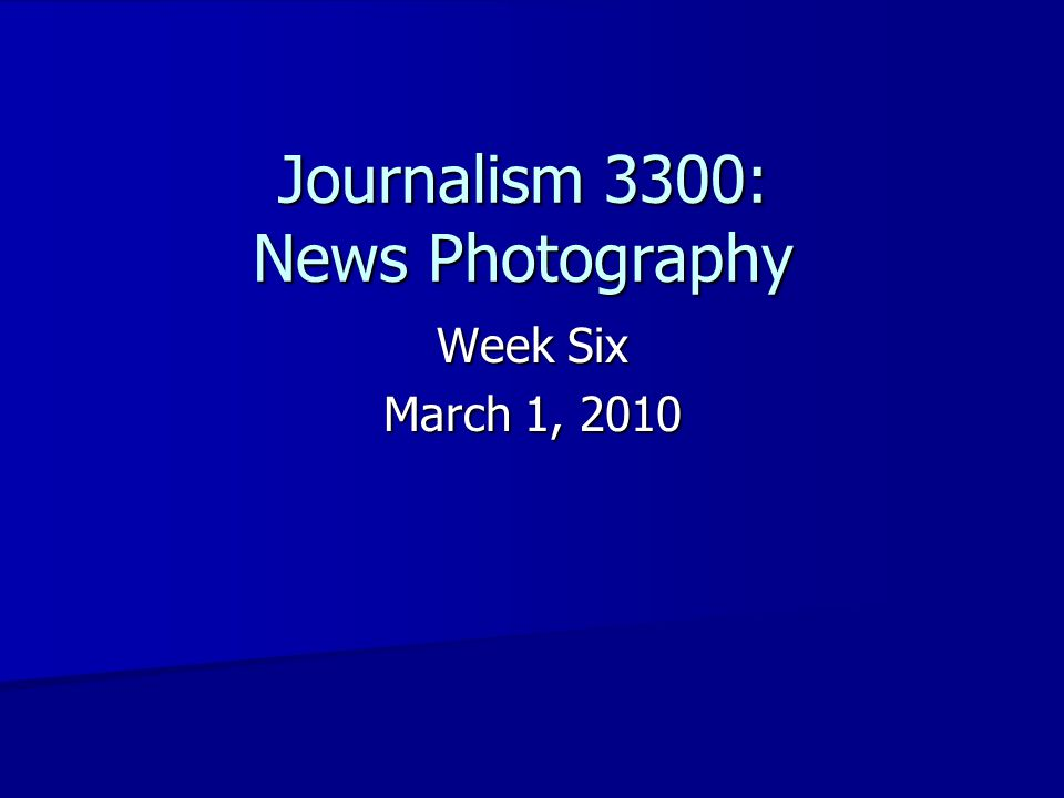 Journalism 3300: News Photography Week Six March 1, 2010