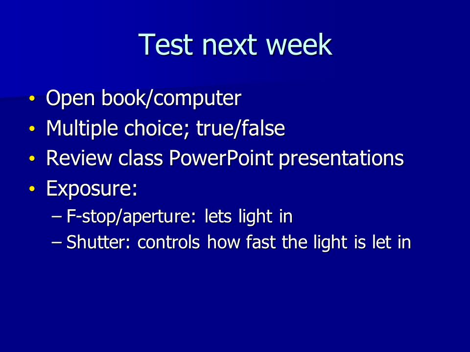 Test next week Open book/computer Open book/computer Multiple choice; true/false Multiple choice; true/false Review class PowerPoint presentations Rev