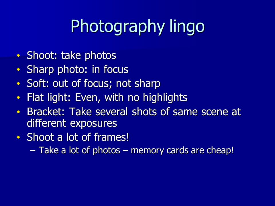 Photography lingo Shoot: take photos Shoot: take photos Sharp photo: in focus Sharp photo: in focus Soft: out of focus; not sharp Soft: out of focus;