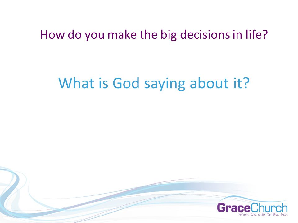 How do you make the big decisions in life? What is God saying about it?