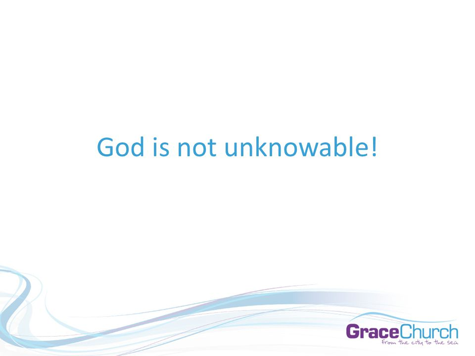 God is not unknowable!