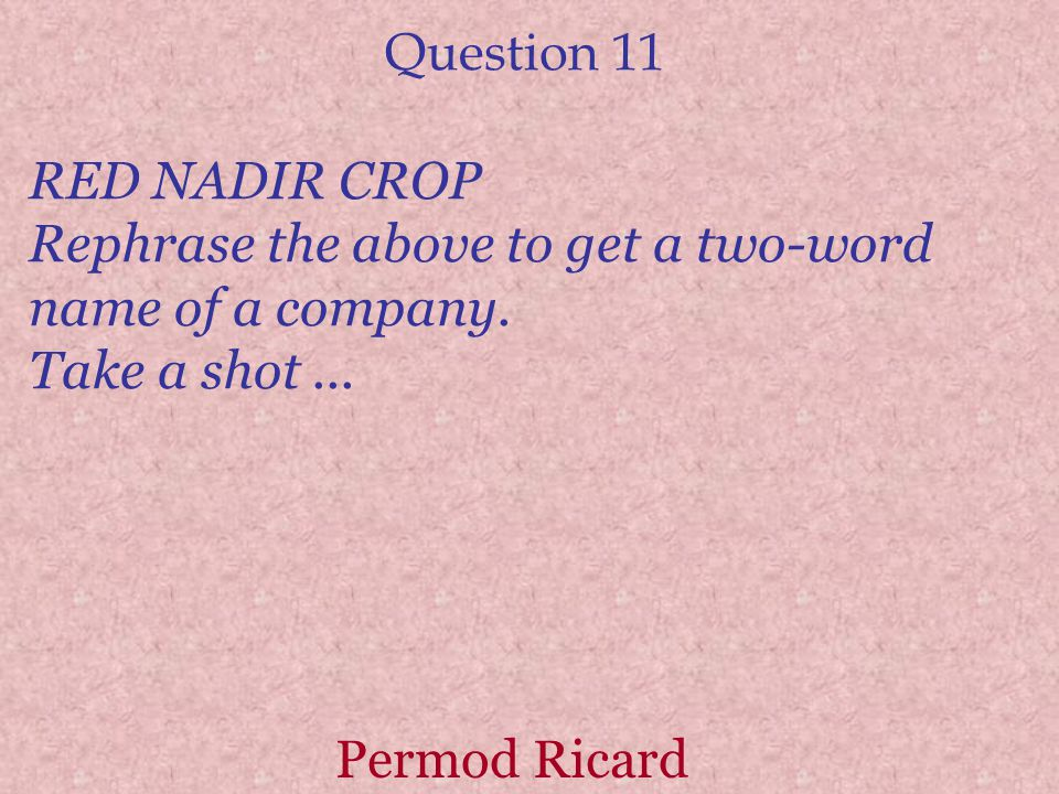 Question 11 RED NADIR CROP Rephrase the above to get a two-word name of a company.