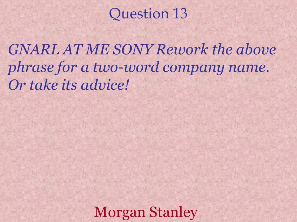 Question 13 GNARL AT ME SONY Rework the above phrase for a two-word company name.