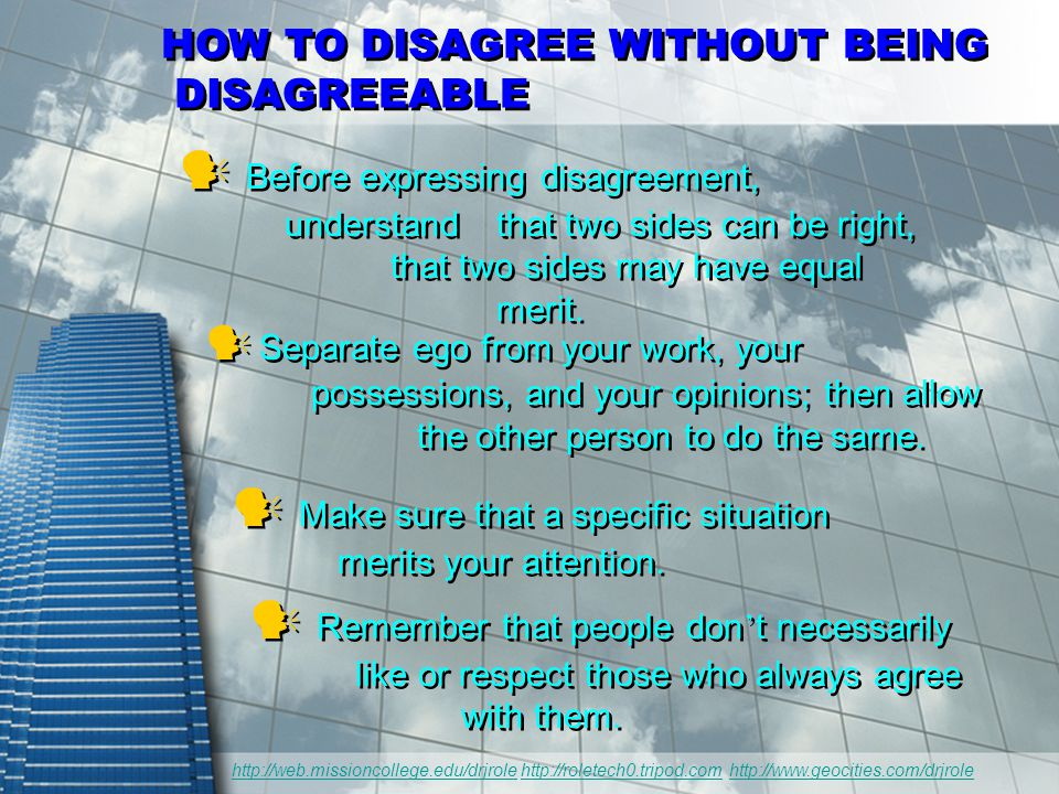 GUIDELINES IN EXPRESSING DISAGREEMENT ☺ Reduce or expand the opposing idea to its ultimate end.