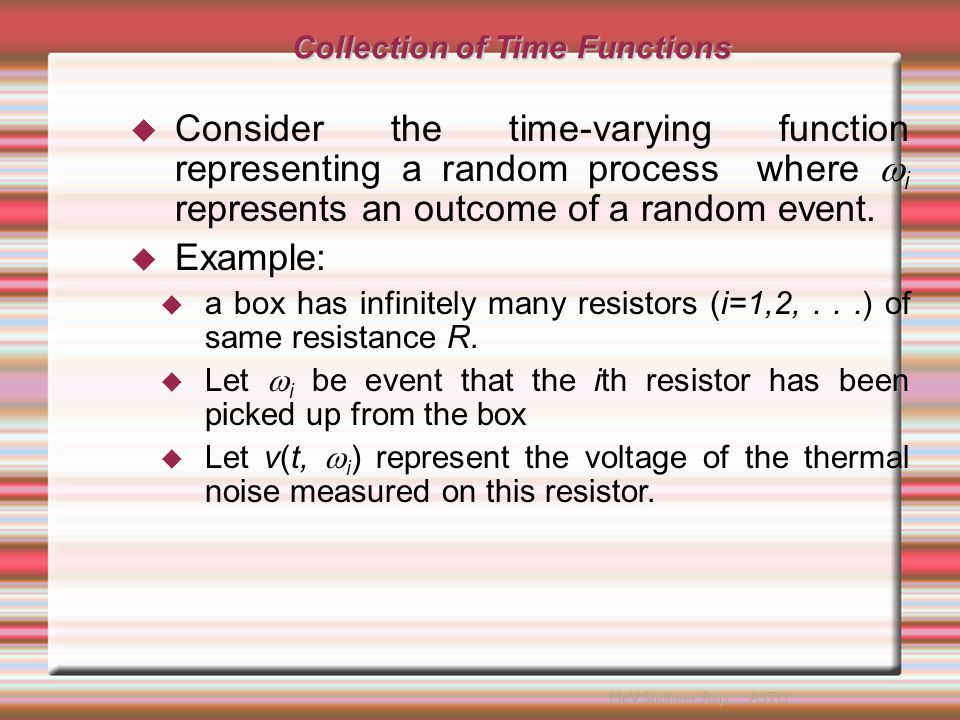 Collection of Random Variables  For a particular time t=t o the value x(t o,  i  is a random variable.