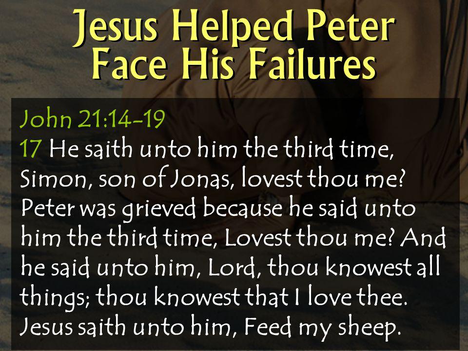 Jesus Helped Peter Face His Failures John 21:14-19 17 He saith unto him the third time, Simon, son of Jonas, lovest thou me.