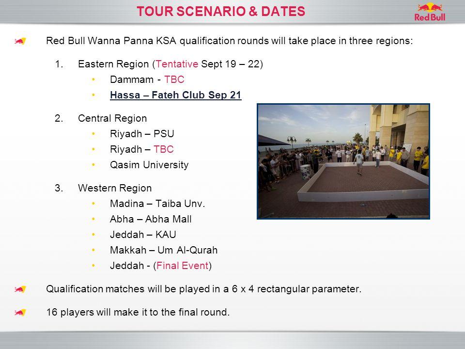 TOUR SCENARIO & DATES Red Bull Wanna Panna KSA qualification rounds will take place in three regions: 1.Eastern Region (Tentative Sept 19 – 22) Dammam