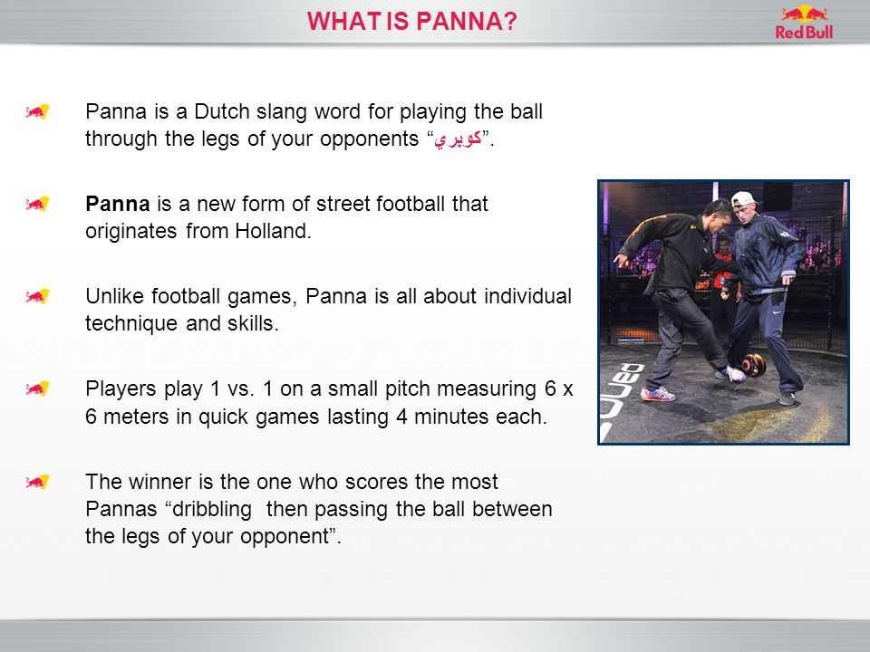 """Panna is a Dutch slang word for playing the ball through the legs of your opponents """"كوبري"""". Panna is a new form of street football that originates fr"""