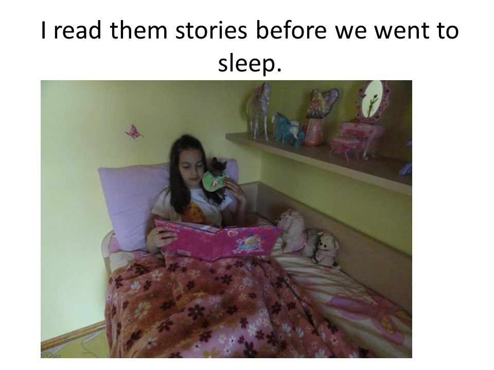 I read them stories before we went to sleep.