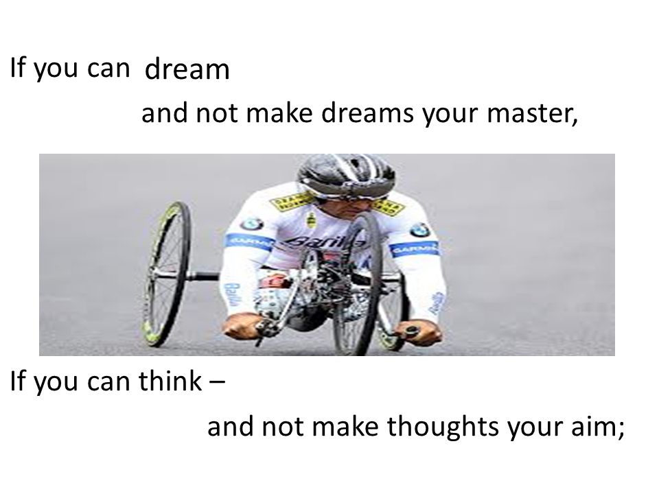 If you can and not make dreams your master, If you can think – and not make thoughts your aim; dream