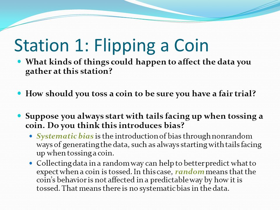 Station 1: Flipping a Coin What kinds of things could happen to affect the data you gather at this station.