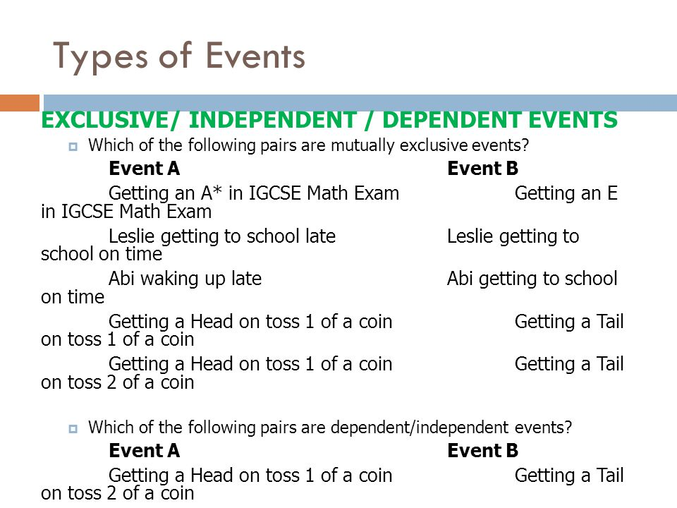Types of Events EXCLUSIVE/ INDEPENDENT / DEPENDENT EVENTS  Which of the following pairs are mutually exclusive events.