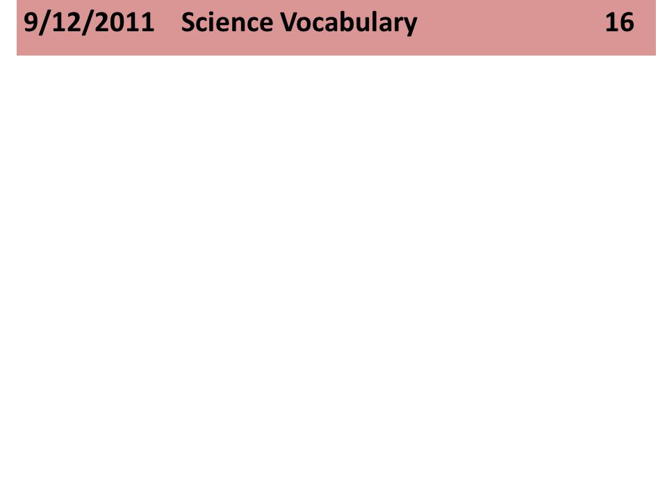 9/12/2011 Science Vocabulary 16