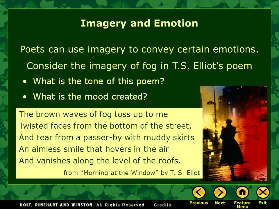 Poets can use imagery to convey certain emotions. Consider the imagery of fog in T.S. Elliot's poem What is the tone of this poem? What is the mood cr