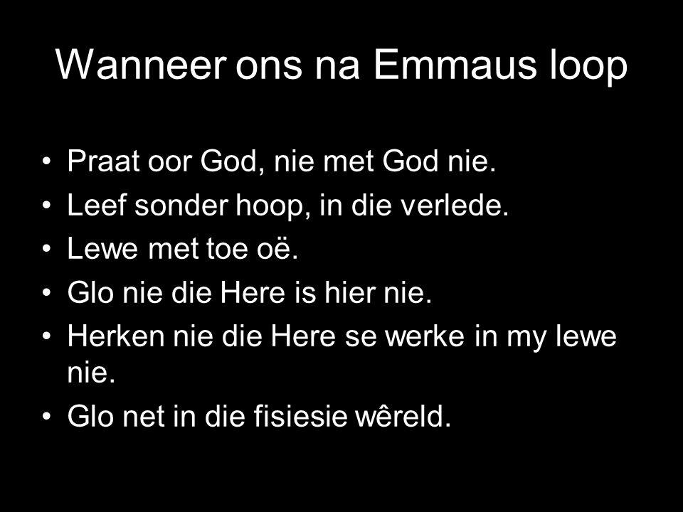 Wanneer ons na Emmaus loop Praat oor God, nie met God nie.