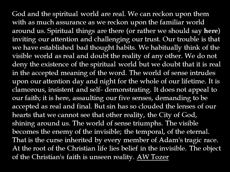 God and the spiritual world are real.